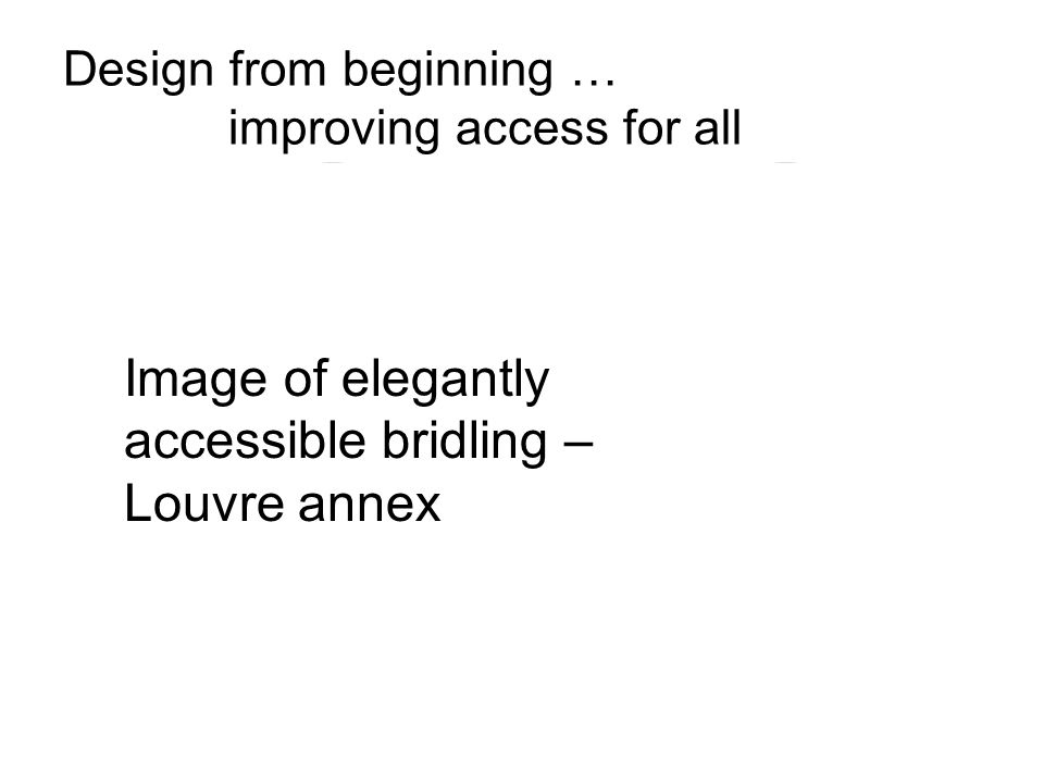 Design from beginning … improving access for all Image of elegantly accessible bridling – Louvre annex