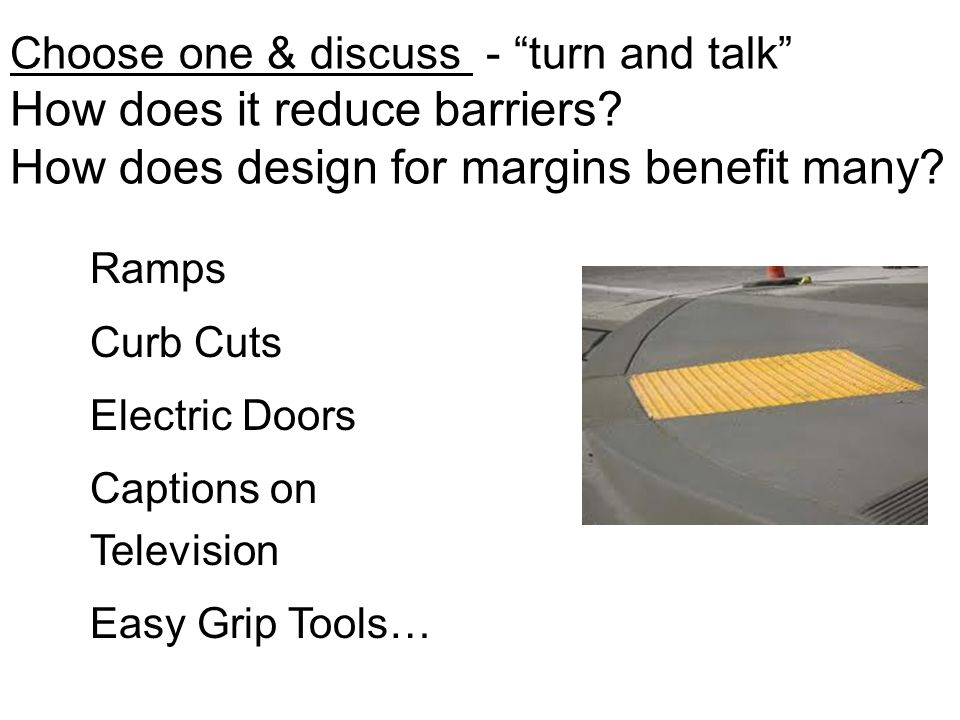 Choose one & discuss - turn and talk How does it reduce barriers.