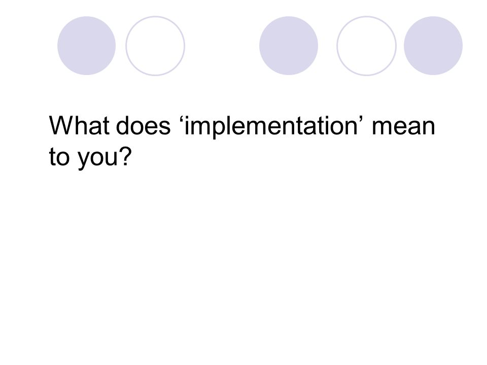 What does 'implementation' mean to you?