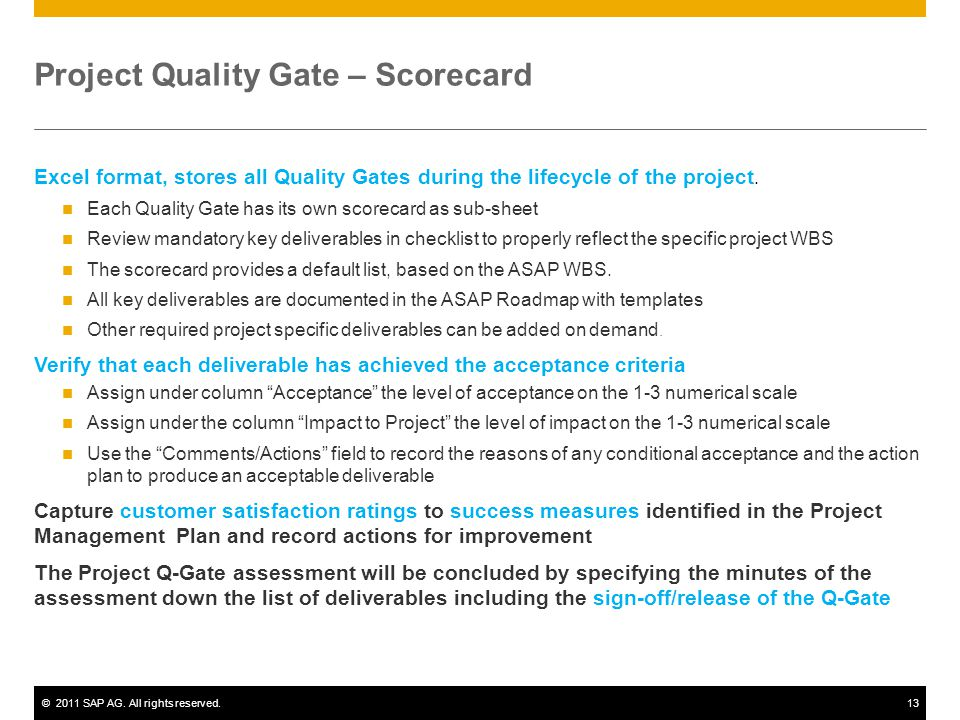 ©2011 SAP AG. All rights reserved.13 Project Quality Gate – Scorecard Excel format, stores all Quality Gates during the lifecycle of the project. Each