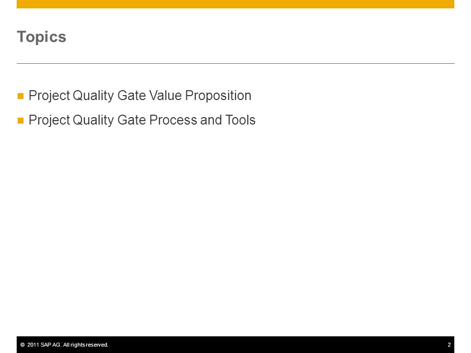 ©2011 SAP AG. All rights reserved.2 Topics Project Quality Gate Value Proposition Project Quality Gate Process and Tools
