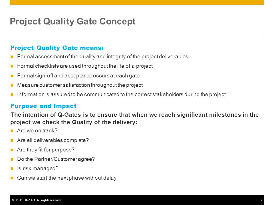 ©2011 SAP AG. All rights reserved.7 Project Quality Gate Concept Project Quality Gate means: Formal assessment of the quality and integrity of the pro