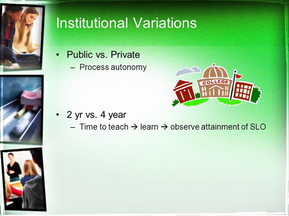 Institutional Variations Public vs. Private –Process autonomy 2 yr vs.