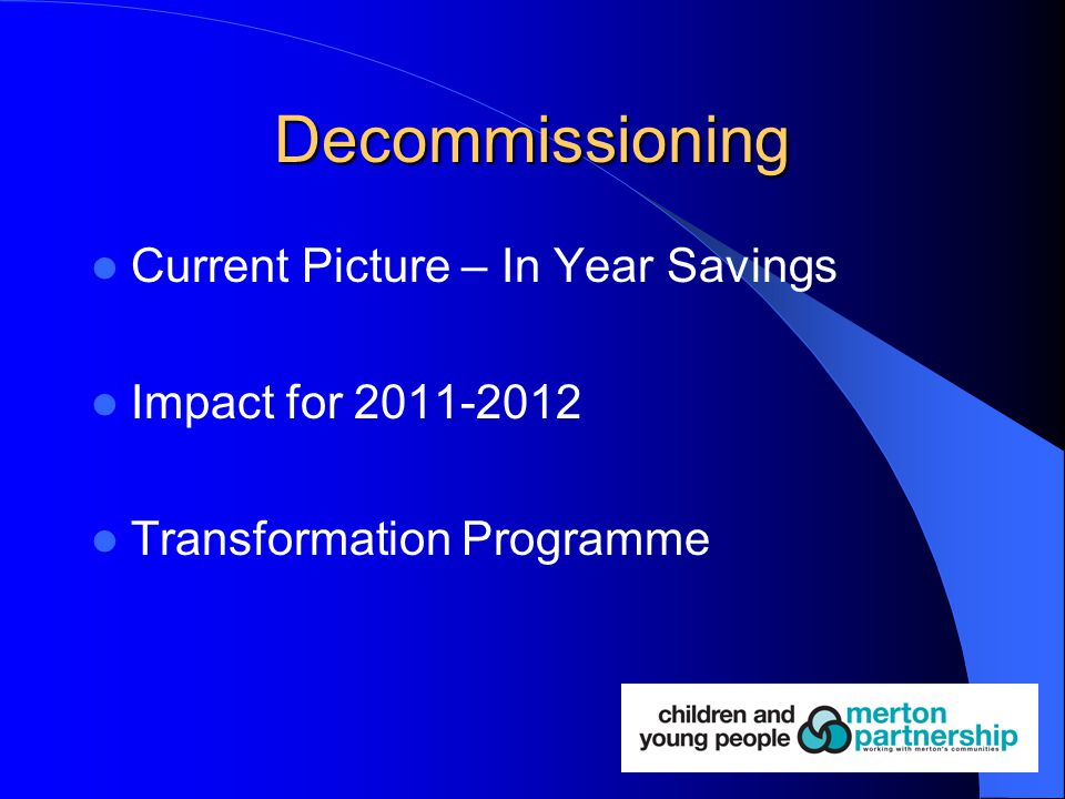 Decommissioning Current Picture – In Year Savings Impact for 2011-2012 Transformation Programme
