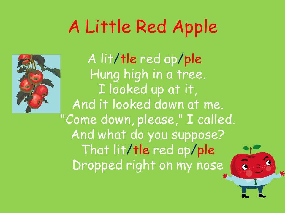 A Little Red Apple A lit/tle red ap/ple Hung high in a tree.