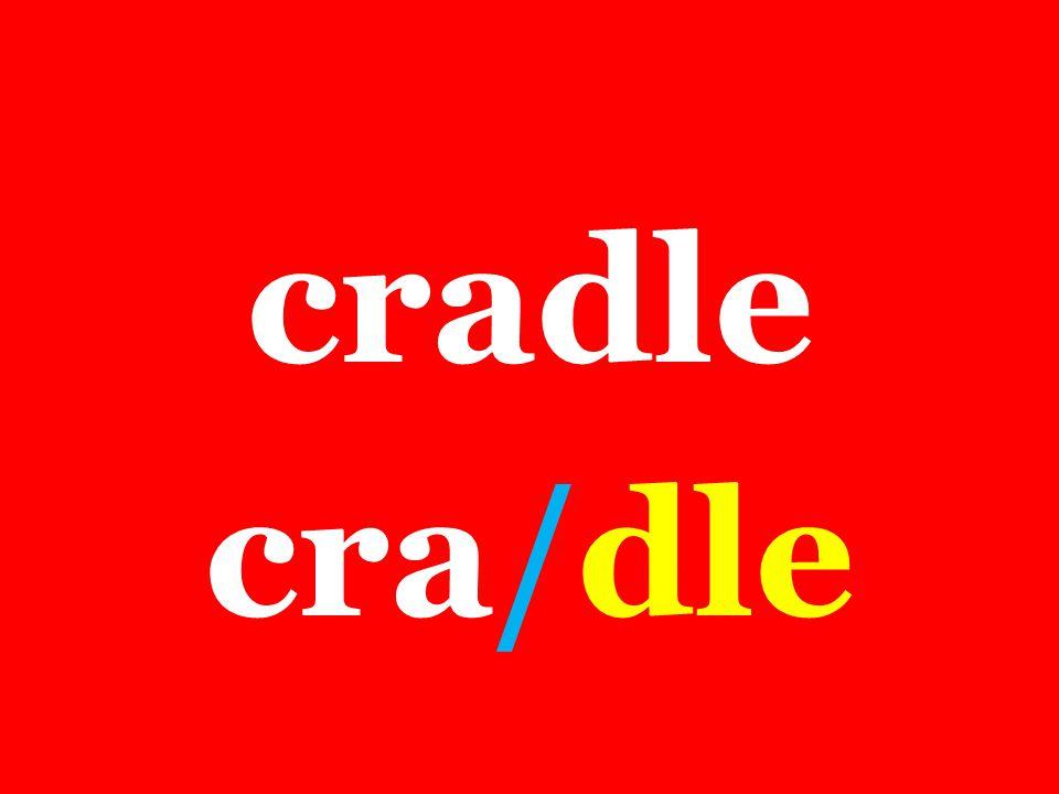 cradle cra/dle