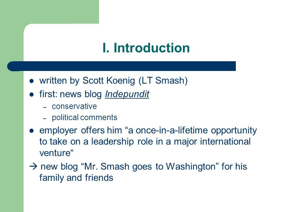"I. Introduction written by Scott Koenig (LT Smash) first: news blog IndepunditIndepundit – conservative – political comments employer offers him ""a on"