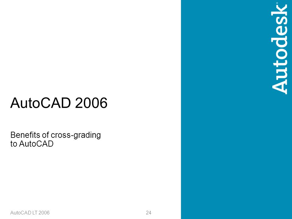 24 AutoCAD LT 2006 AutoCAD 2006 Benefits of cross-grading to AutoCAD