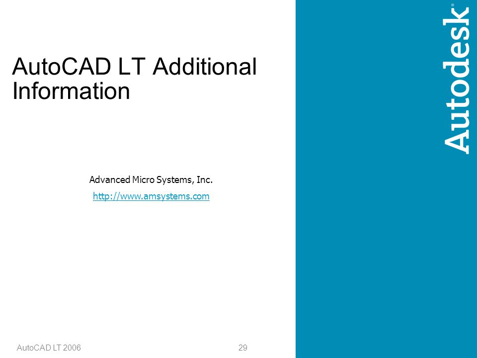 29 AutoCAD LT 2006 AutoCAD LT Additional Information Advanced Micro Systems, Inc.