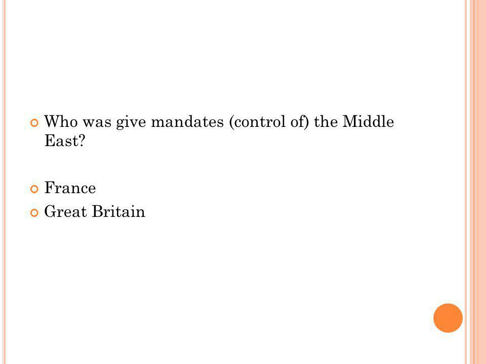 Who was give mandates (control of) the Middle East France Great Britain