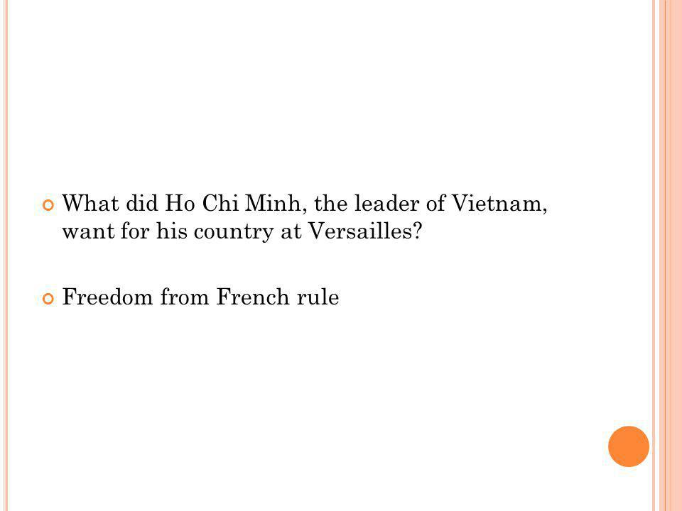 What did Ho Chi Minh, the leader of Vietnam, want for his country at Versailles.
