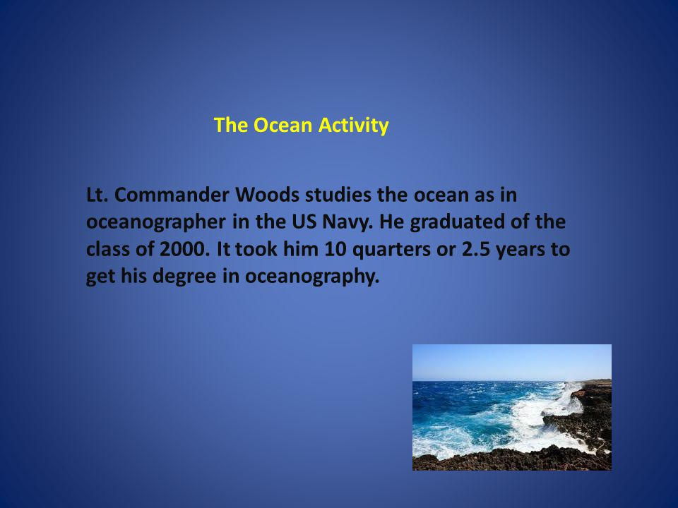 Lt. Commander Woods studies the ocean as in oceanographer in the US Navy.