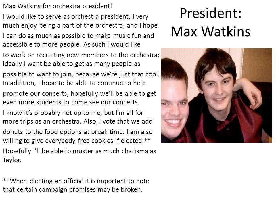 President: Max Watkins Max Watkins for orchestra president.