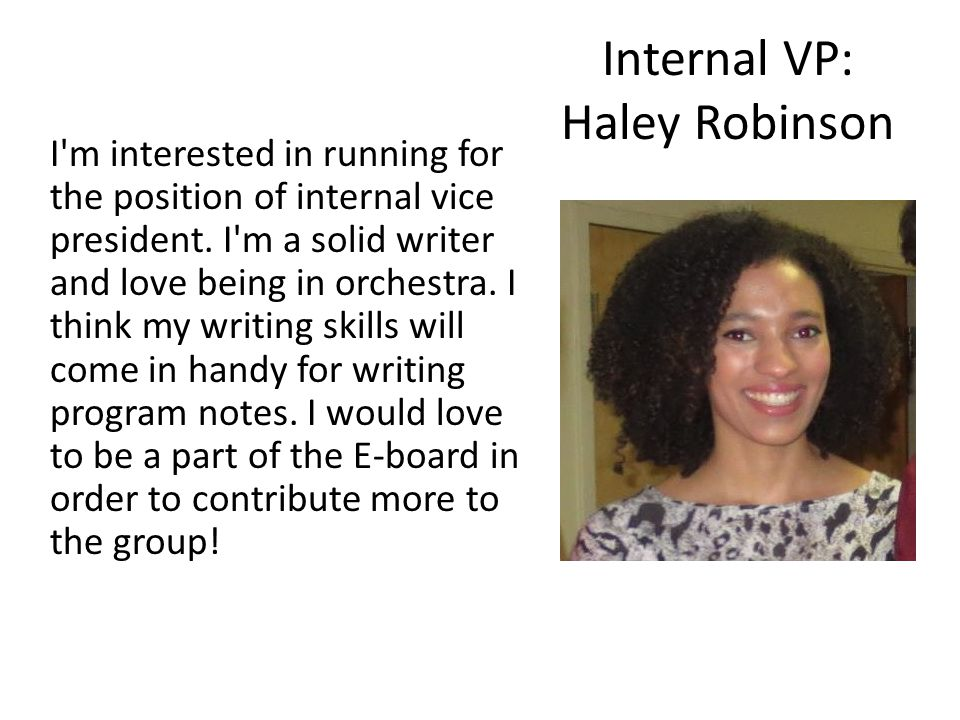 Internal VP: Haley Robinson I m interested in running for the position of internal vice president.