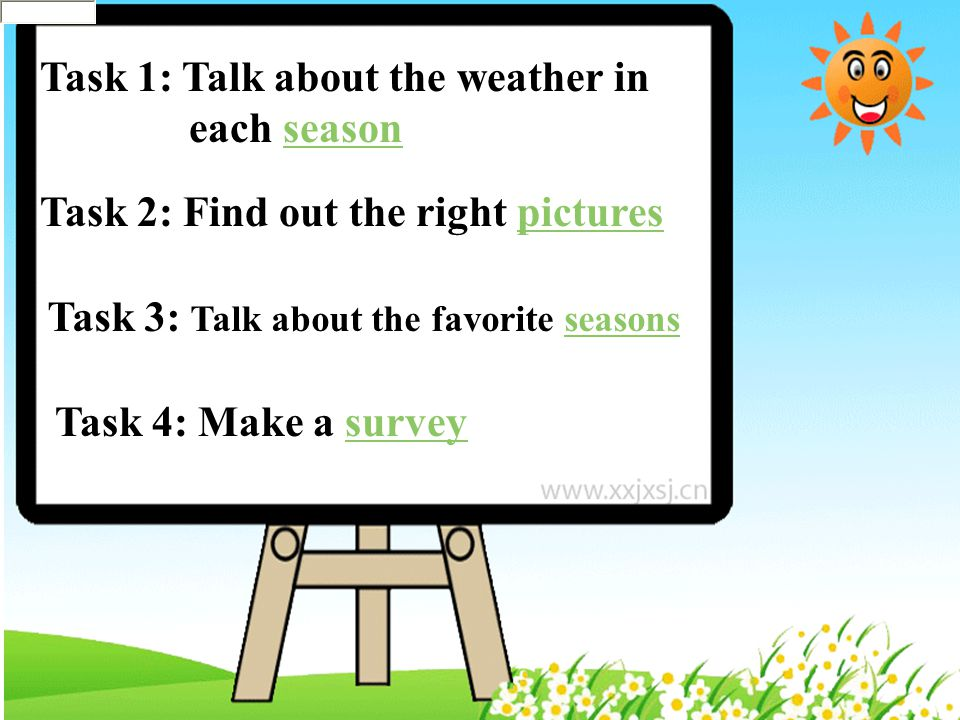 Task 1: Talk about the weather in each seasonseason Task 2: Find out the right pictures Task 3: Talk about the favorite seasonsseasons Task 4: Make a surveysurvey