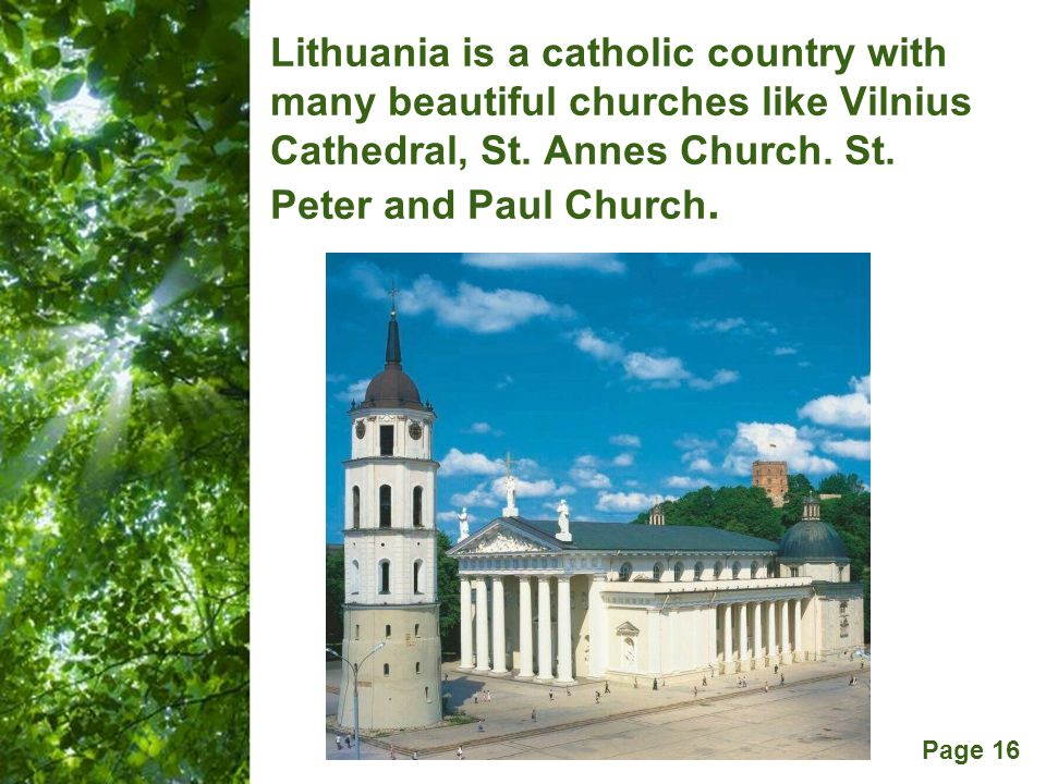 Free Powerpoint Templates Page 16 Lithuania is a catholic country with many beautiful churches like Vilnius Cathedral, St. Annes Church. St. Peter and
