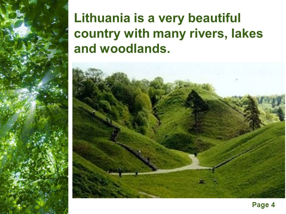 Free Powerpoint Templates Page 4 Lithuania is a very beautiful country with many rivers, lakes and woodlands.