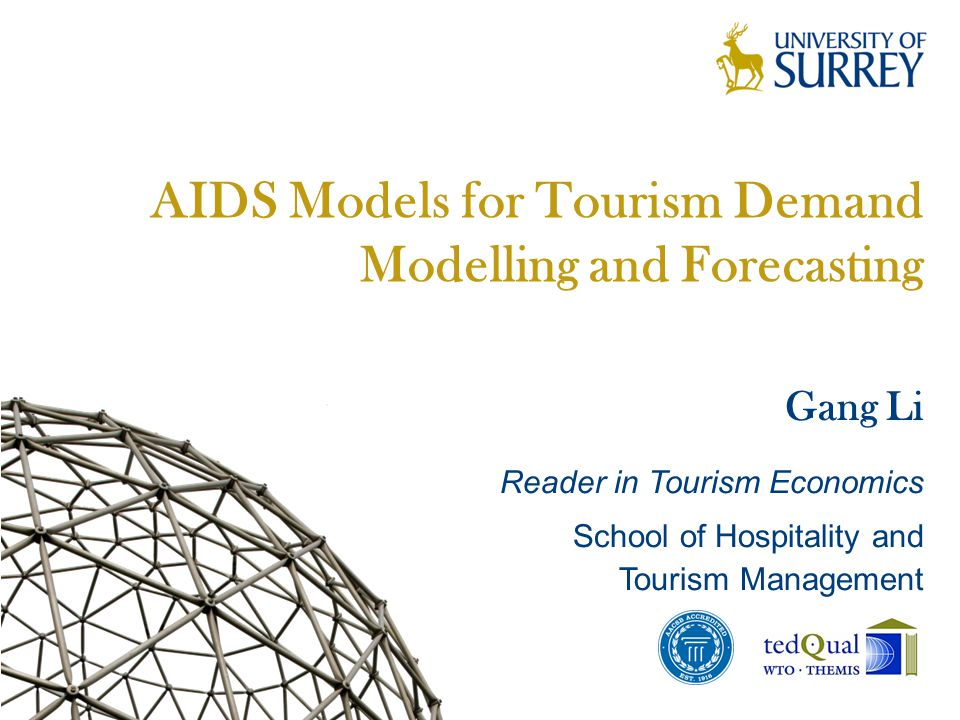 AIDS Models for Tourism Demand Modelling and Forecasting Gang Li Reader in Tourism Economics School of Hospitality and Tourism Management