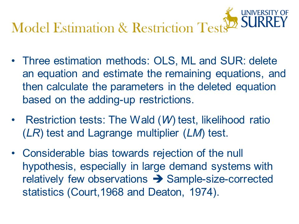 Model Estimation & Restriction Tests Three estimation methods: OLS, ML and SUR: delete an equation and estimate the remaining equations, and then calculate the parameters in the deleted equation based on the adding-up restrictions.