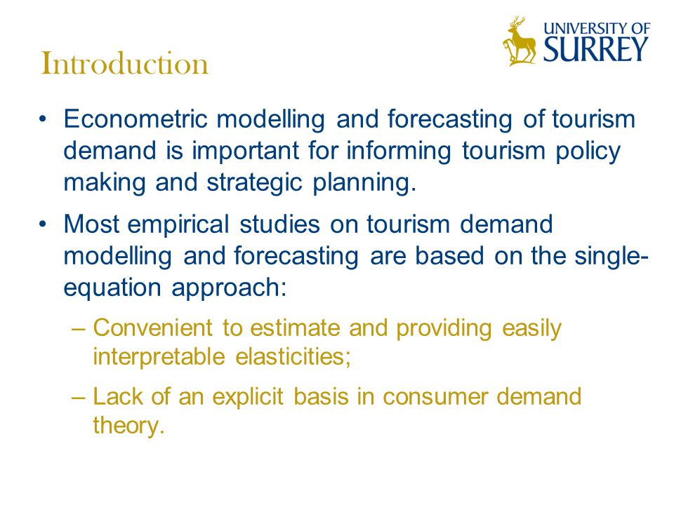 Introduction Econometric modelling and forecasting of tourism demand is important for informing tourism policy making and strategic planning.
