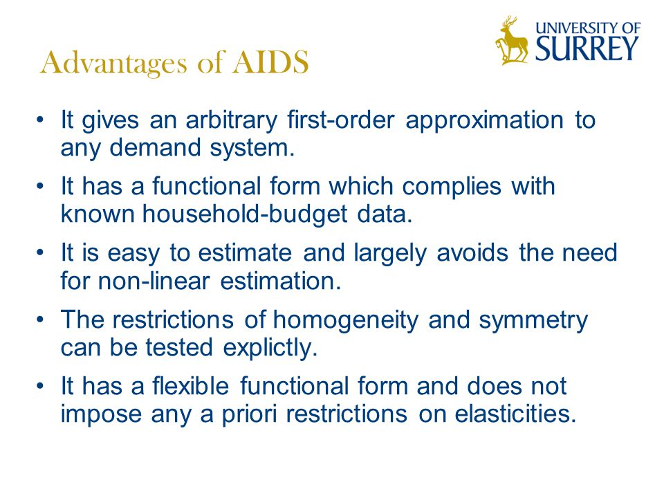 Advantages of AIDS It gives an arbitrary first-order approximation to any demand system.