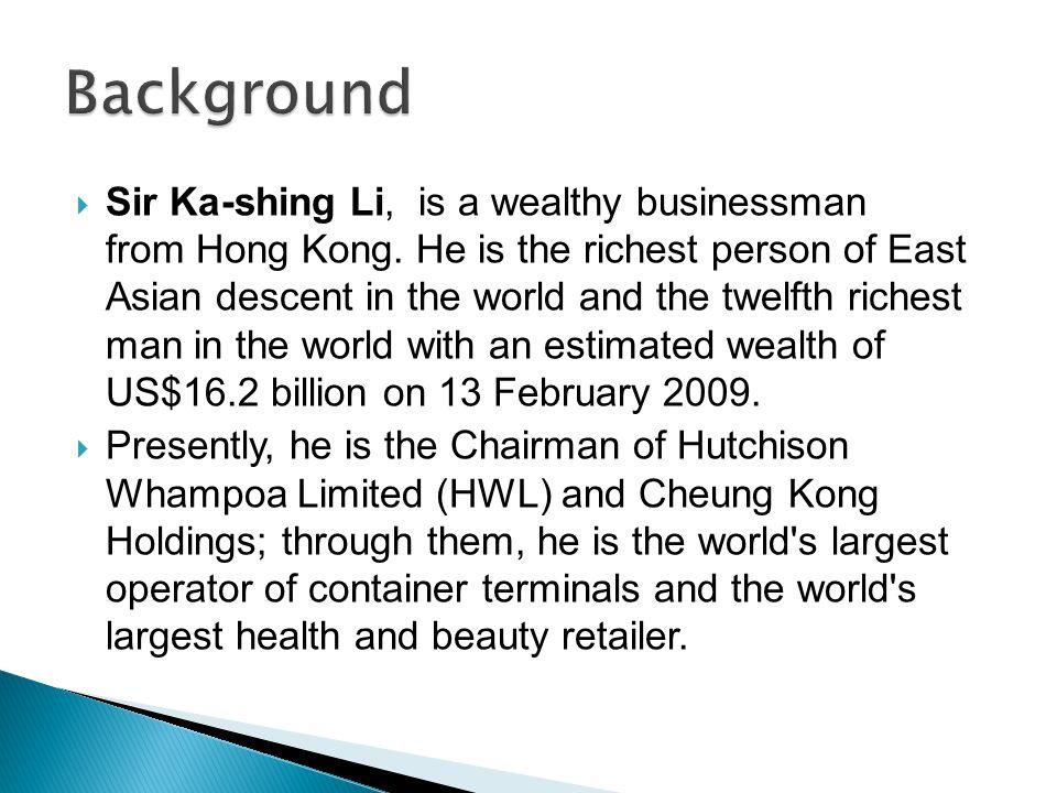  Sir Ka-shing Li, is a wealthy businessman from Hong Kong.