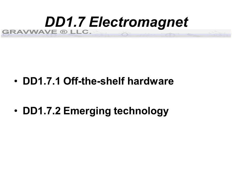 DD1.7 Electromagnet DD1.7.1 Off-the-shelf hardware DD1.7.2 Emerging technology