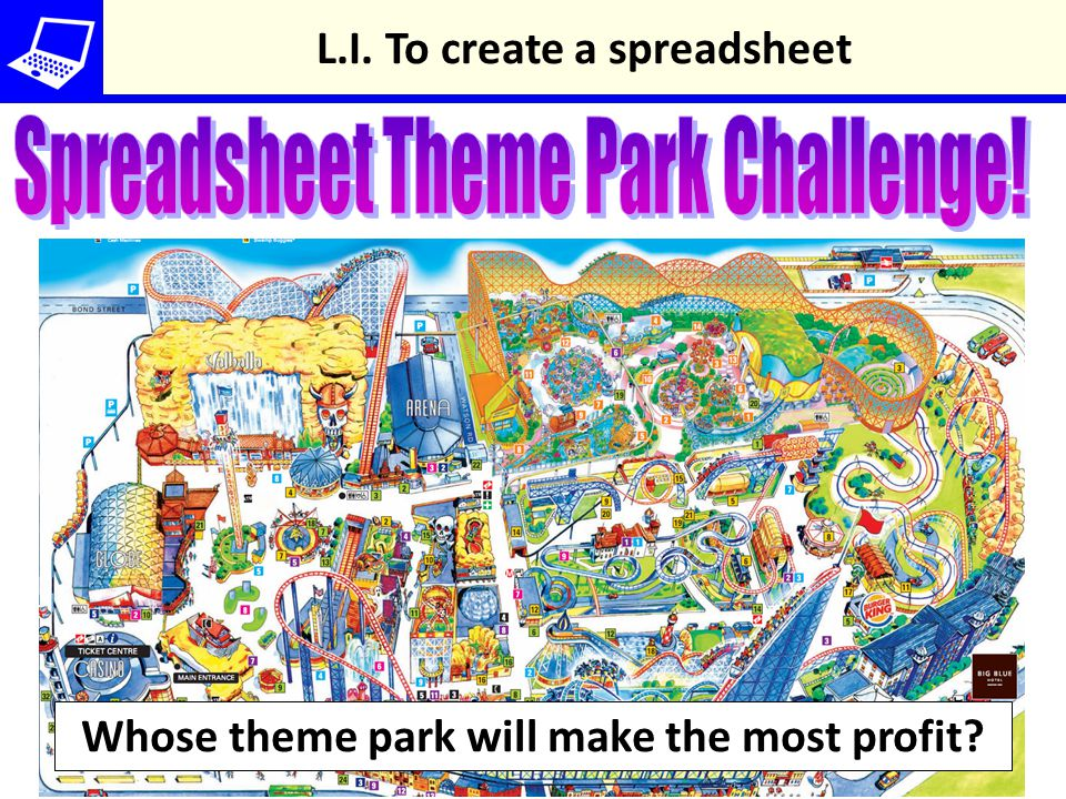 Whose theme park will make the most profit L.I. To create a spreadsheet