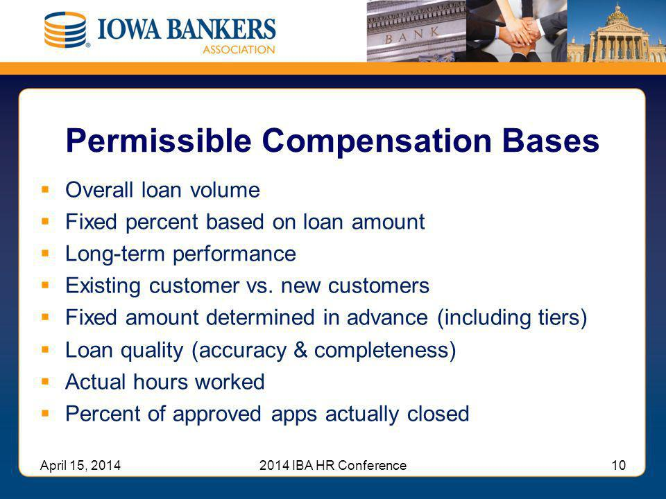 Permissible Compensation Bases  Overall loan volume  Fixed percent based on loan amount  Long-term performance  Existing customer vs. new customer