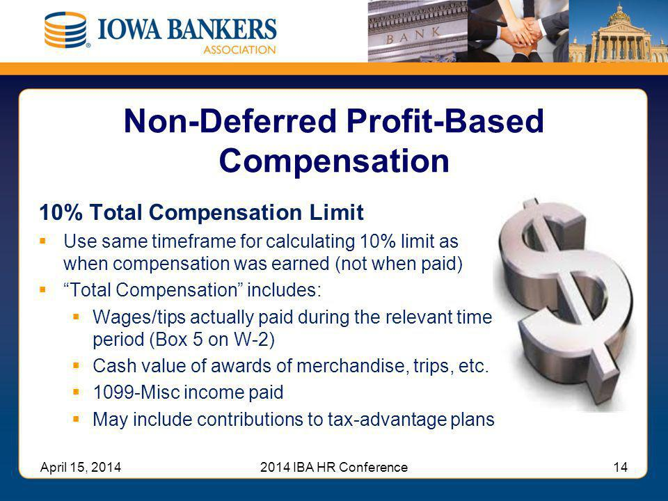 Non-Deferred Profit-Based Compensation 10% Total Compensation Limit  Use same timeframe for calculating 10% limit as when compensation was earned (no