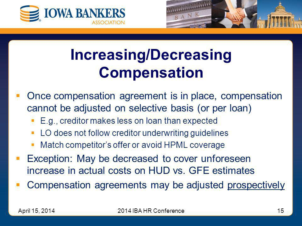 Increasing/Decreasing Compensation  Once compensation agreement is in place, compensation cannot be adjusted on selective basis (or per loan)  E.g.,