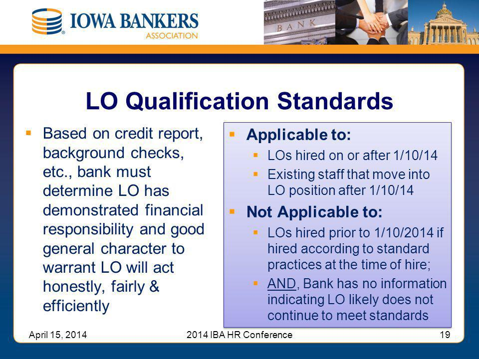 LO Qualification Standards  Based on credit report, background checks, etc., bank must determine LO has demonstrated financial responsibility and goo