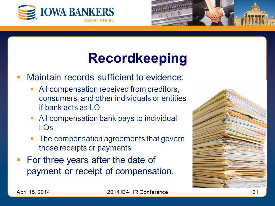 Recordkeeping  Maintain records sufficient to evidence:  All compensation received from creditors, consumers, and other individuals or entities if b