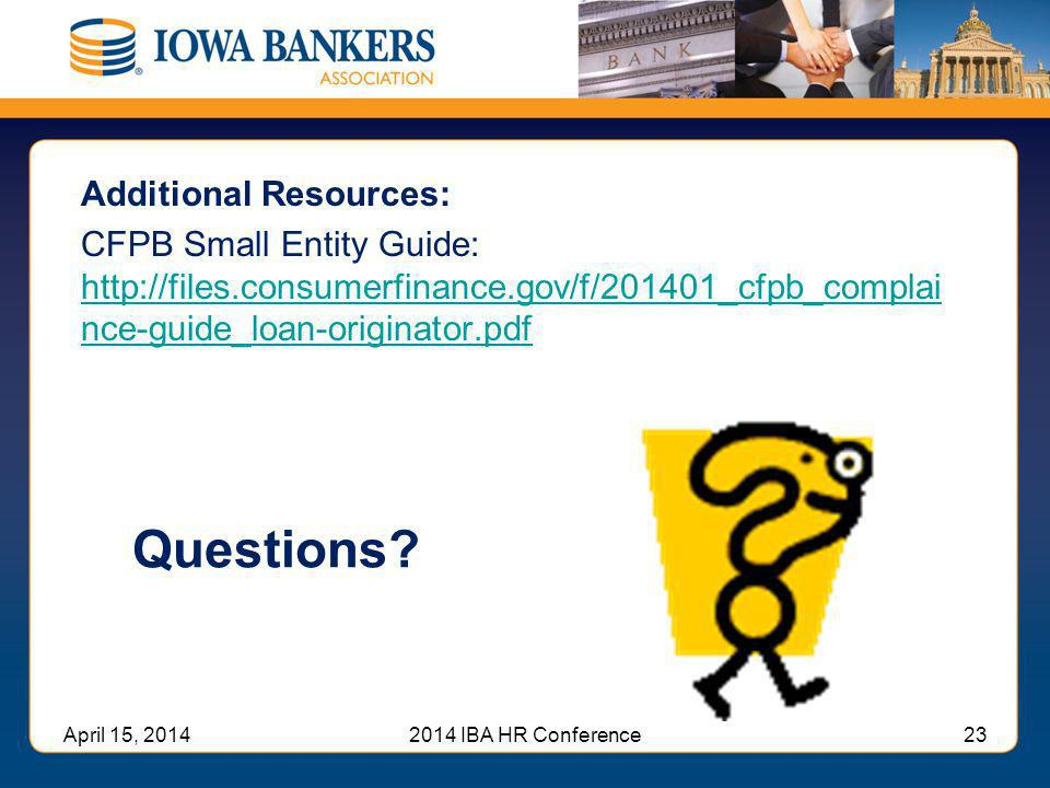 Questions? Additional Resources: CFPB Small Entity Guide: http://files.consumerfinance.gov/f/201401_cfpb_complai nce-guide_loan-originator.pdf http://