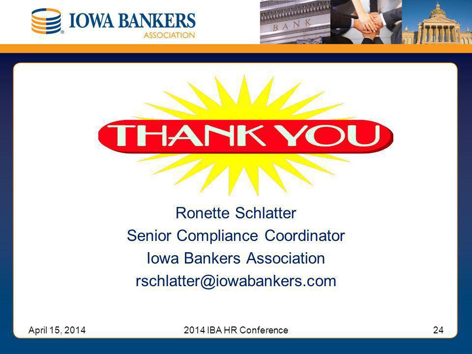 Ronette Schlatter Senior Compliance Coordinator Iowa Bankers Association rschlatter@iowabankers.com April 15, 20142014 IBA HR Conference24
