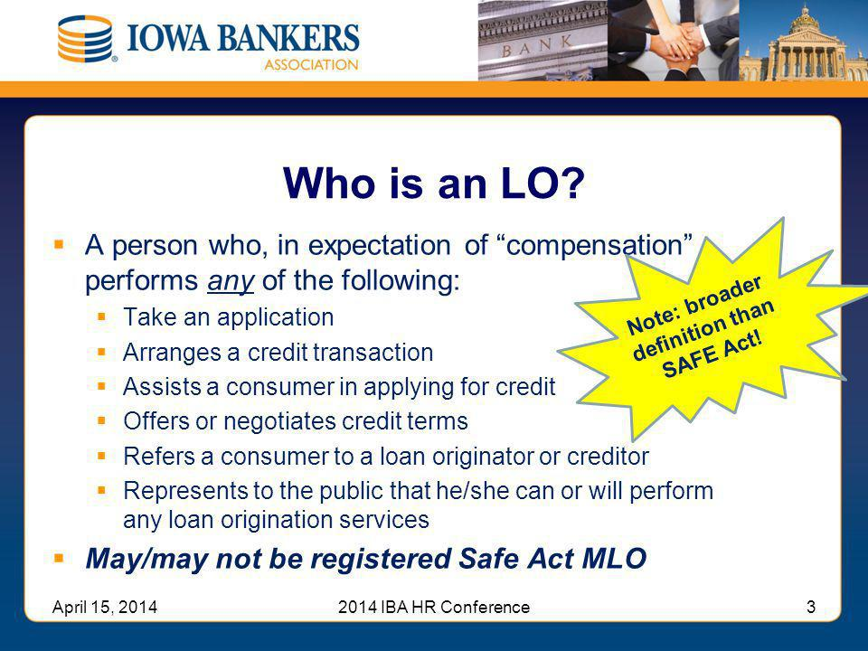 """Who is an LO?  A person who, in expectation of """"compensation"""" performs any of the following:  Take an application  Arranges a credit transaction """