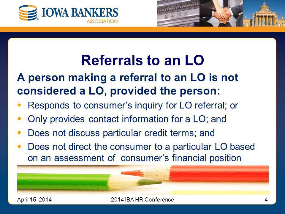 Referrals to an LO A person making a referral to an LO is not considered a LO, provided the person:  Responds to consumer's inquiry for LO referral;