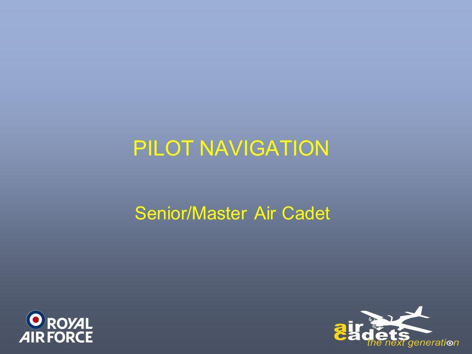 PILOT NAVIGATION Senior/Master Air Cadet