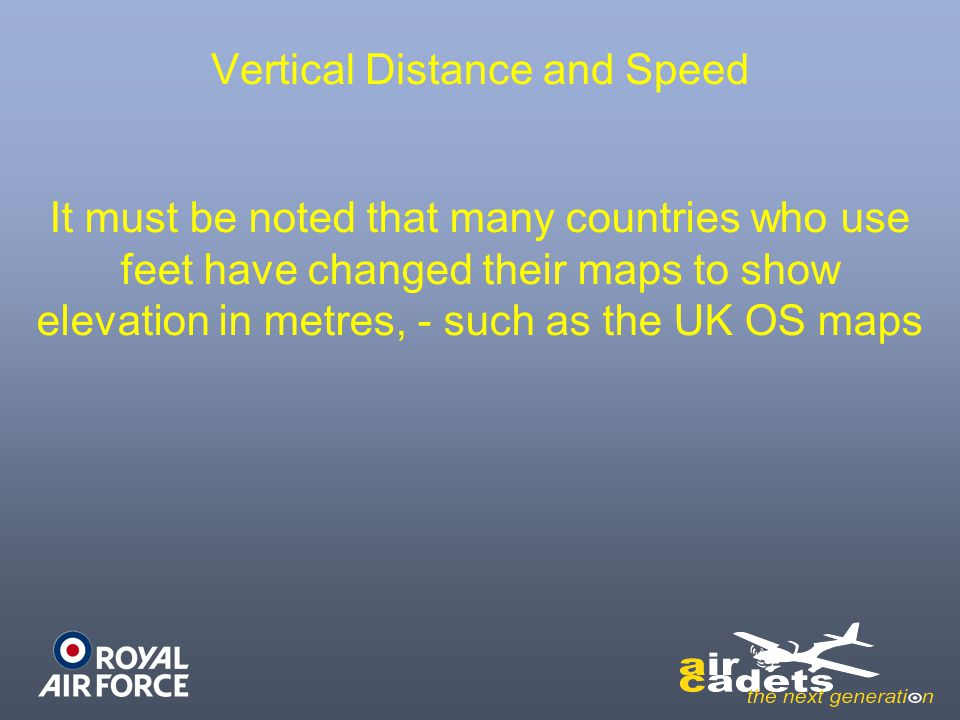Vertical Distance and Speed It must be noted that many countries who use feet have changed their maps to show elevation in metres, - such as the UK OS