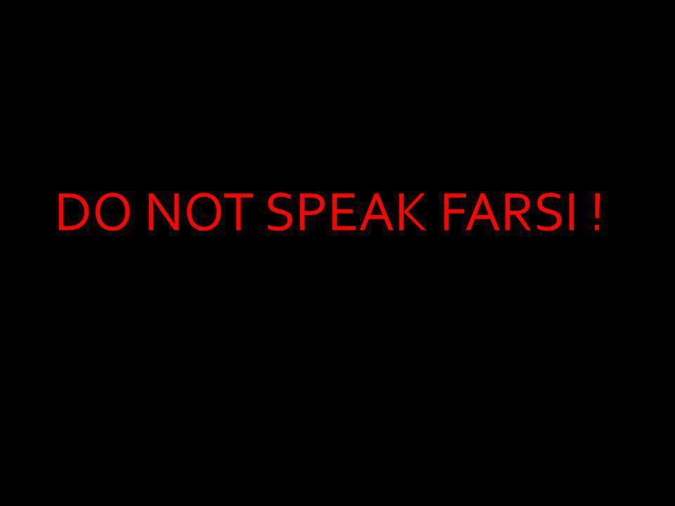DO NOT SPEAK FARSI !