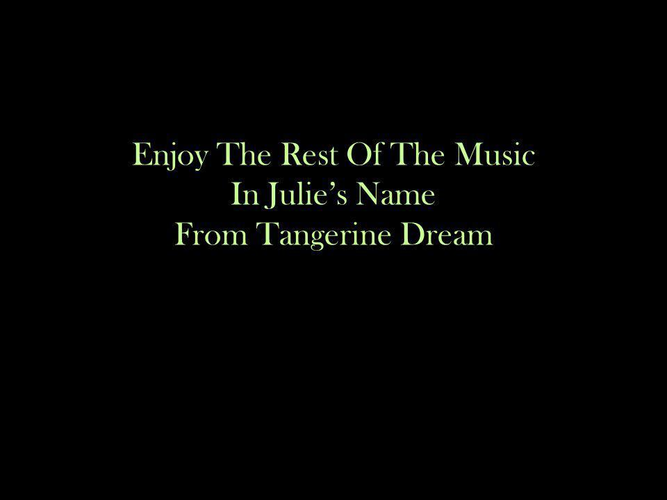 Enjoy The Rest Of The Music In Julie's Name From Tangerine Dream