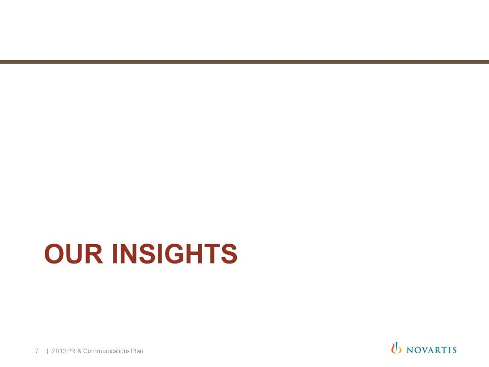 7 OUR INSIGHTS | 2013 PR & Communications Plan