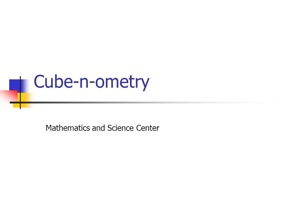 Cube-n-ometry Mathematics and Science Center