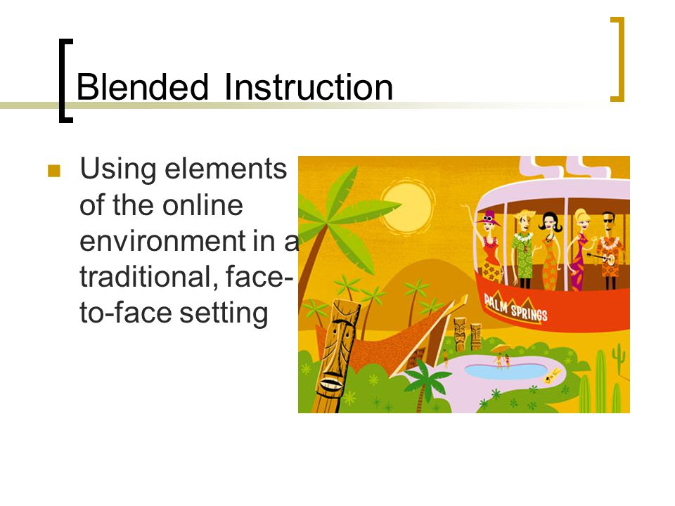 Hybrid Instruction A combination of a traditional face- to-face class and online learning  Reduced in-seat requirements