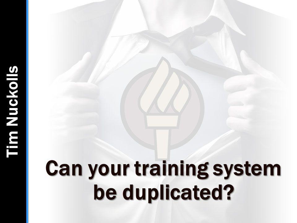 Can your training system be duplicated Tim Nuckolls
