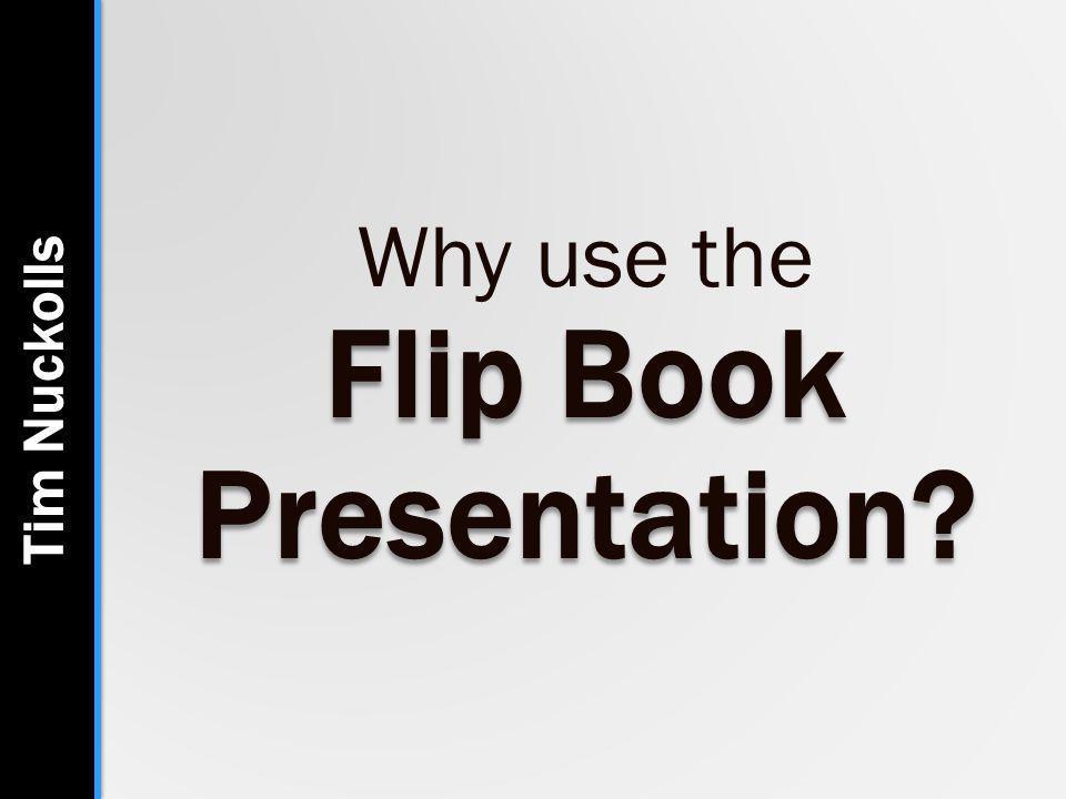 Flip Book Presentation Why use the Flip Book Presentation Tim Nuckolls
