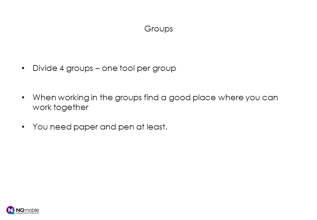 Groups Divide 4 groups – one tool per group When working in the groups find a good place where you can work together You need paper and pen at least.