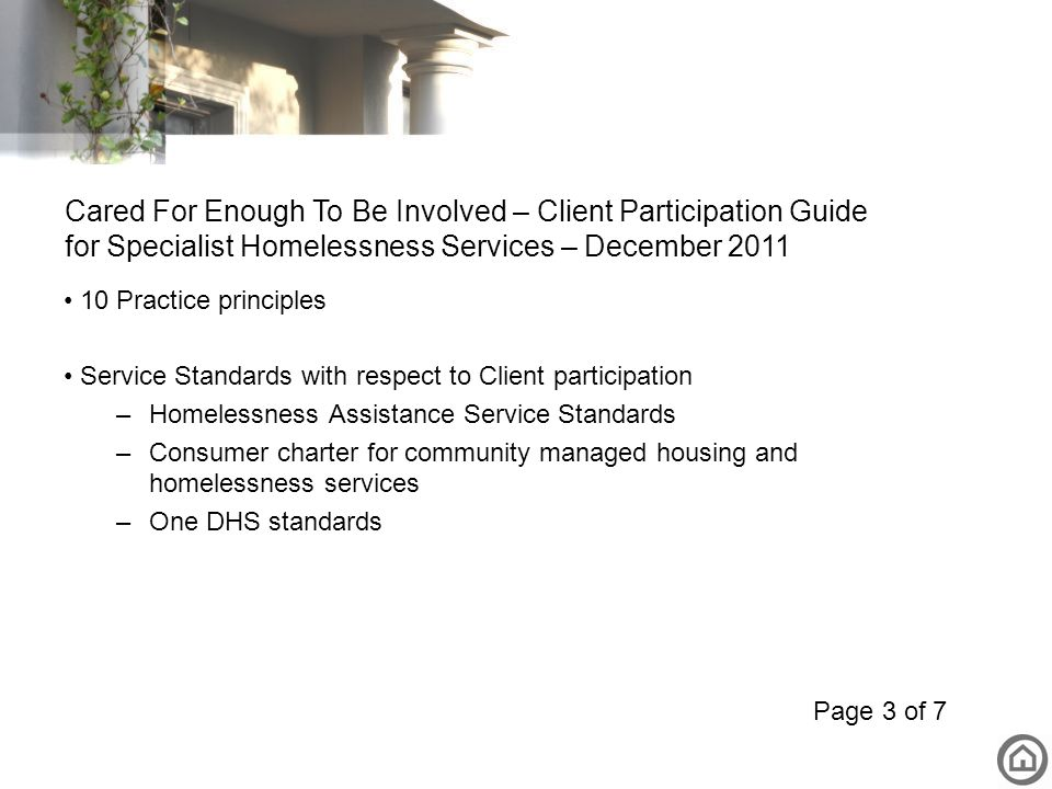 10 Practice principles Service Standards with respect to Client participation –Homelessness Assistance Service Standards –Consumer charter for communi