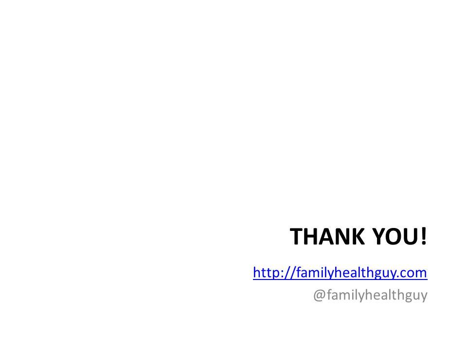 THANK YOU! http://familyhealthguy.com @familyhealthguy