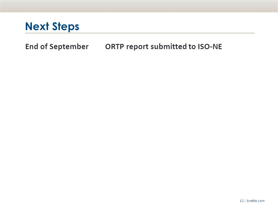 | brattle.com12 End of SeptemberORTP report submitted to ISO-NE Next Steps